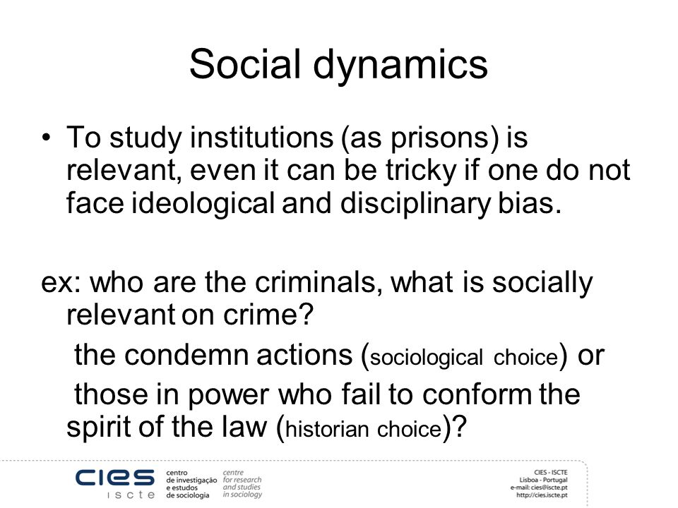 Social dynamics To study institutions (as prisons) is relevant, even it can be tricky if one do not face ideological and disciplinary bias.