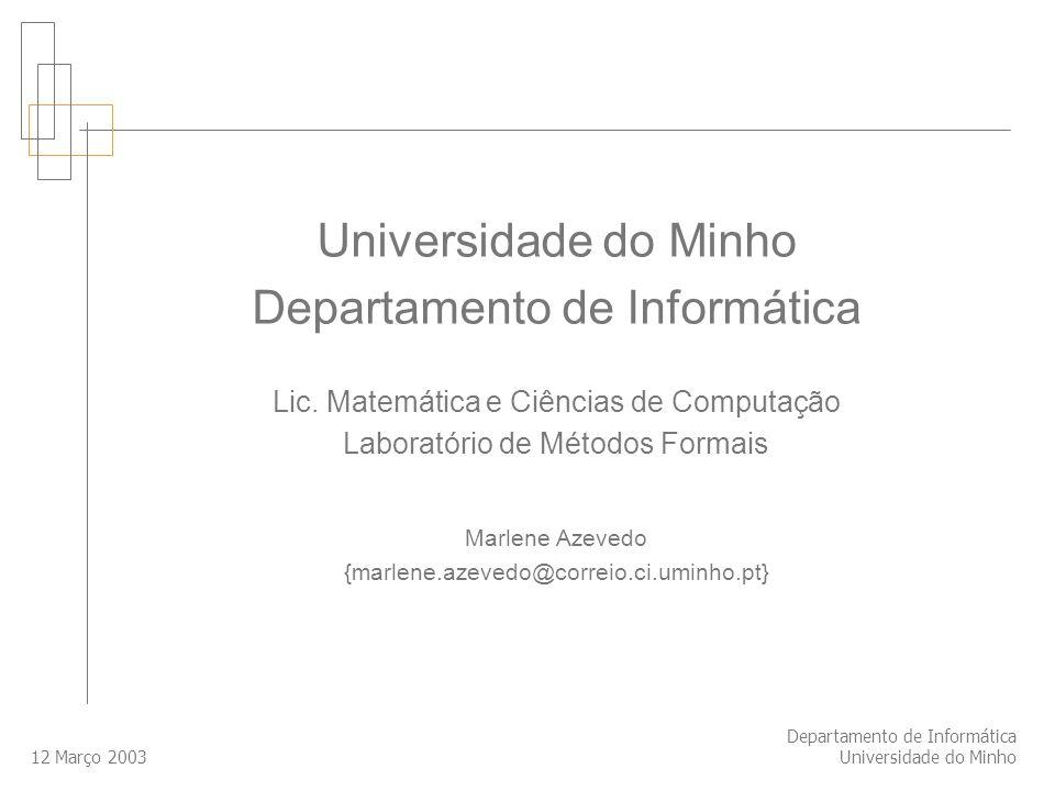 12 Março 2003 Departamento de Informática Universidade do Minho Departamento de Informática Lic.