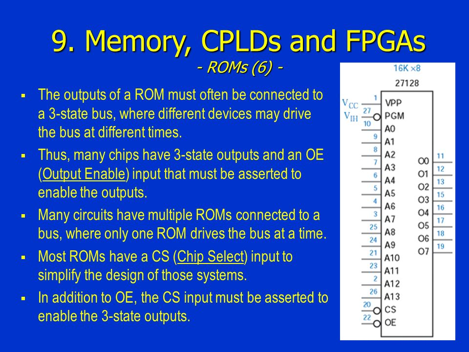 9. Memory, CPLDs and FPGAs - ROMs (6) - The outputs of a ROM must often be connected to a 3-state bus, where different devices may drive the bus at di