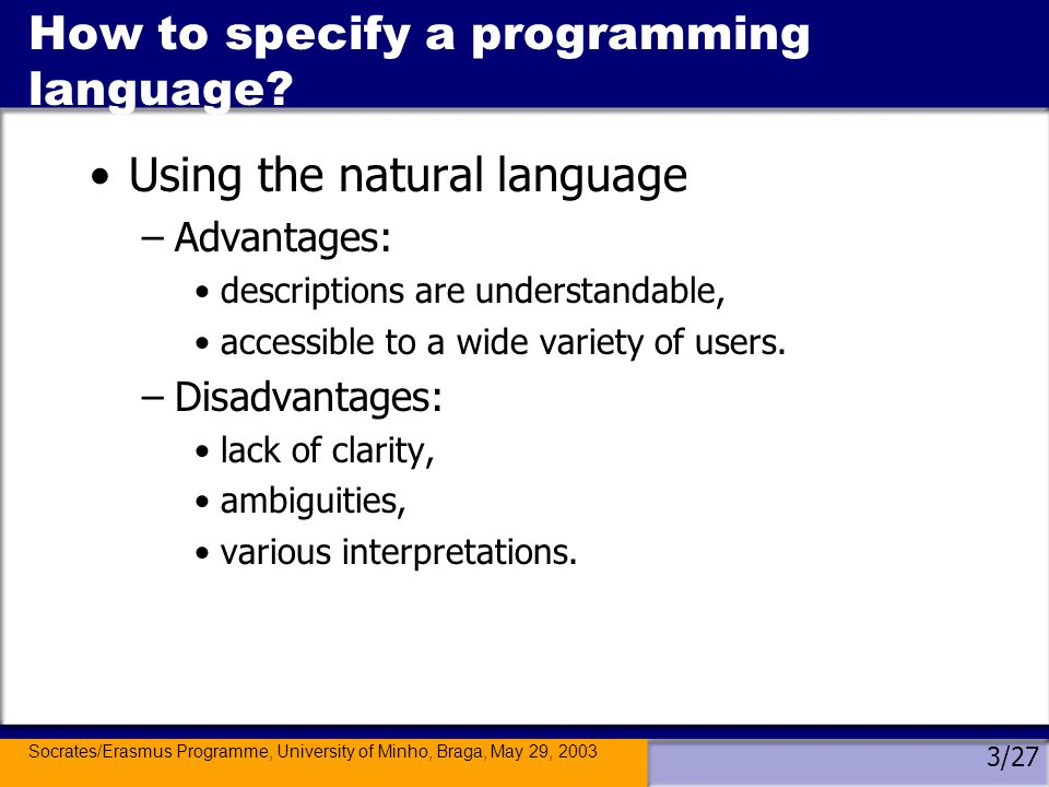 Socrates/Erasmus Programme, University of Minho, Braga, May 29, 2003 4/27 How to specify a programming language.