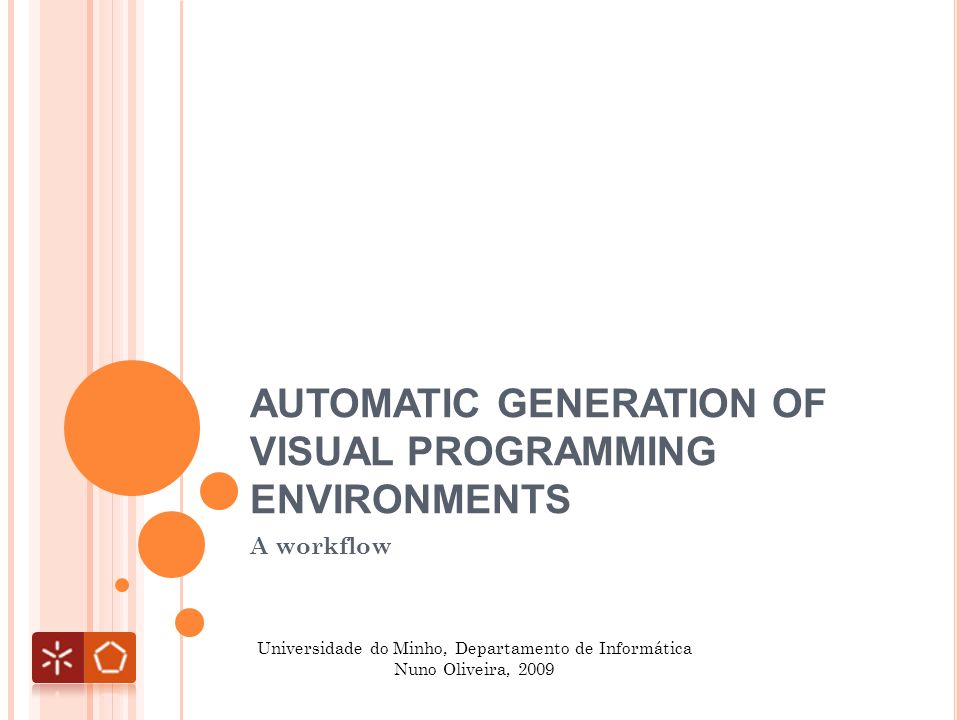 AUTOMATIC GENERATION OF VISUAL PROGRAMMING ENVIRONMENTS A workflow Universidade do Minho, Departamento de Informática Nuno Oliveira, 2009