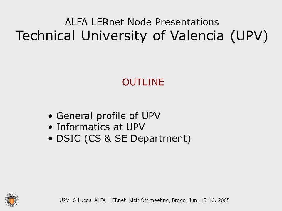 UPV- S.Lucas ALFA LERnet Kick-Off meeting, Braga, Jun. 13-16, 2005 ALFA LERnet Node Presentations Technical University of Valencia (UPV) OUTLINE Gener