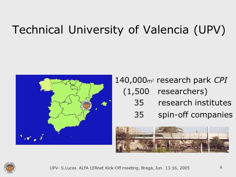 UPV- S.Lucas ALFA LERnet Kick-Off meeting, Braga, Jun. 13-16, 2005 6 Technical University of Valencia (UPV) 140,000 m 2 research park CPI (1,500 resea