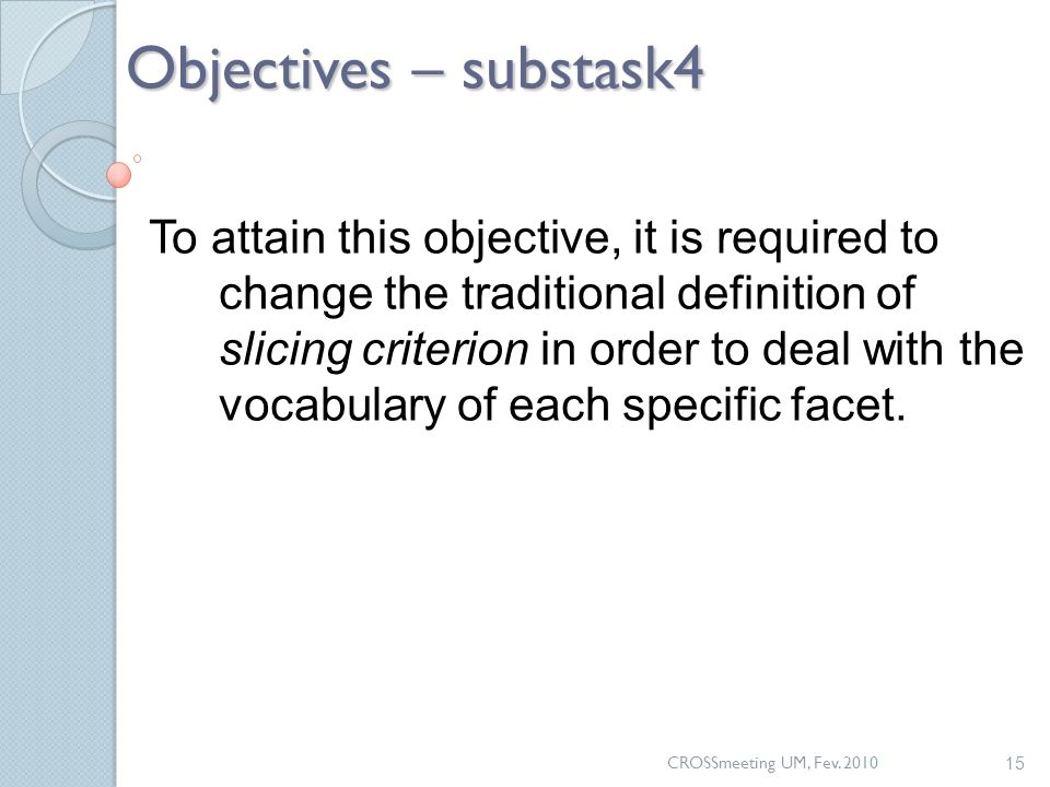 CROSSmeeting UM, Fev. 2010 15 Objectives – substask4 To attain this objective, it is required to change the traditional definition of slicing criterio