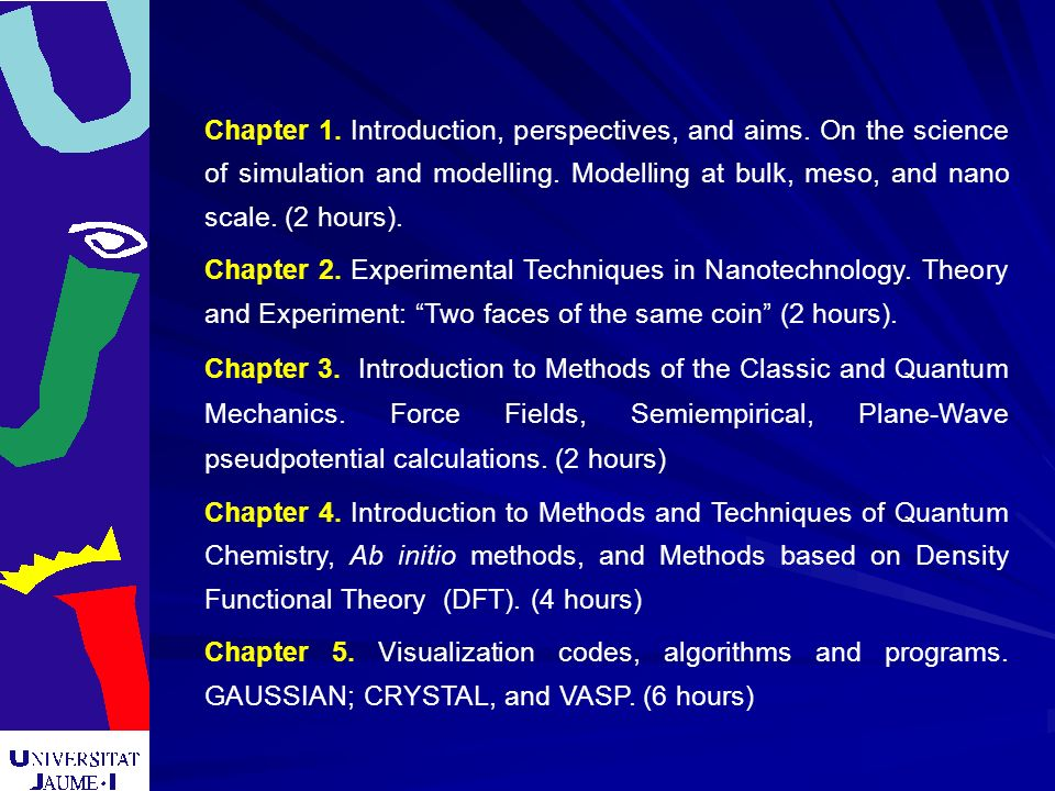 Chapter 1. Introduction, perspectives, and aims. On the science of simulation and modelling. Modelling at bulk, meso, and nano scale. (2 hours). Chapt