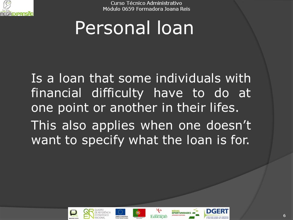 Personal loan Is a loan that some individuals with financial difficulty have to do at one point or another in their lifes.