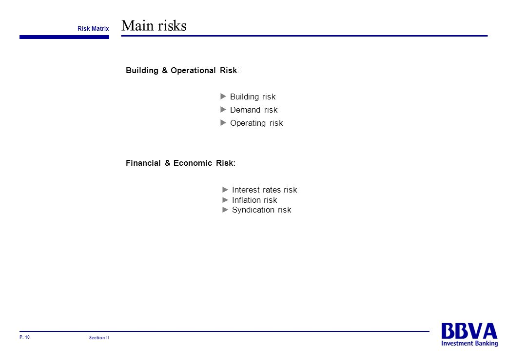 P. 10 Main risks Risk Matrix Building & Operational Risk: Building risk Demand risk Operating risk Financial & Economic Risk: Section II Interest rate