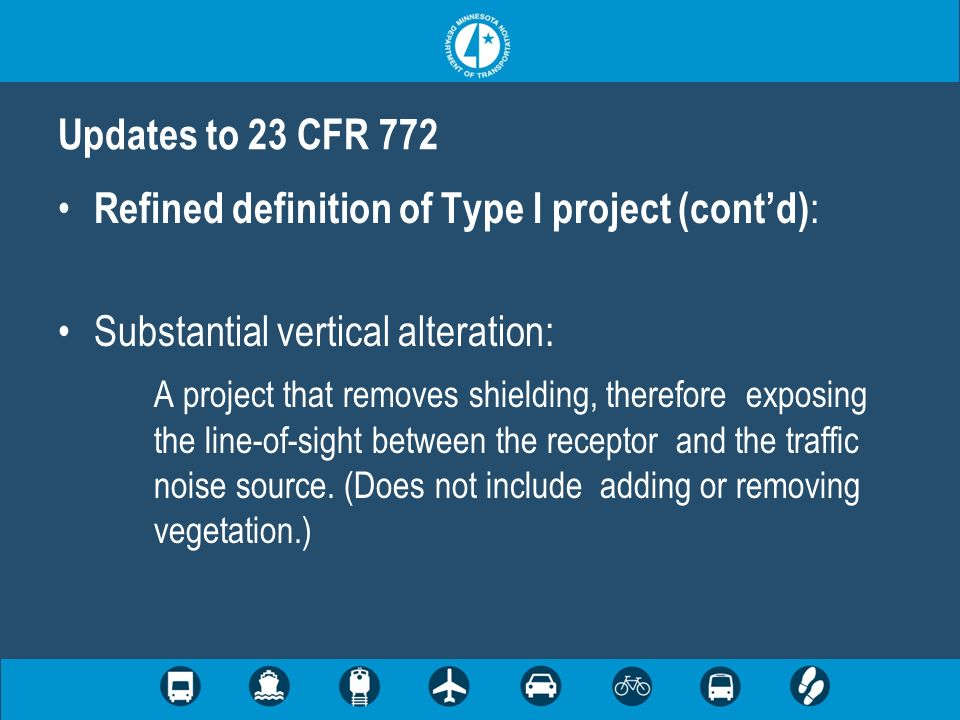 Refined definition of Type I project (contd) : Substantial vertical alteration: A project that removes shielding, therefore exposing the line-of-sight between the receptor and the traffic noise source.