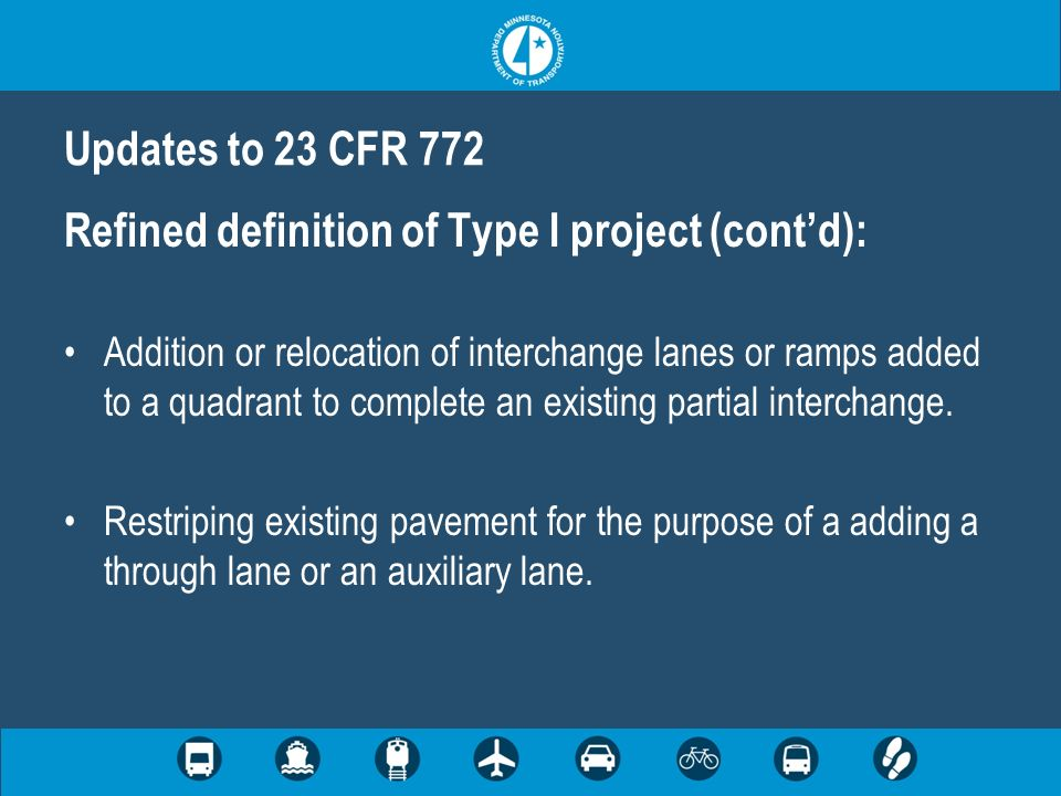 Refined definition of Type I project (contd): Addition or relocation of interchange lanes or ramps added to a quadrant to complete an existing partial interchange.