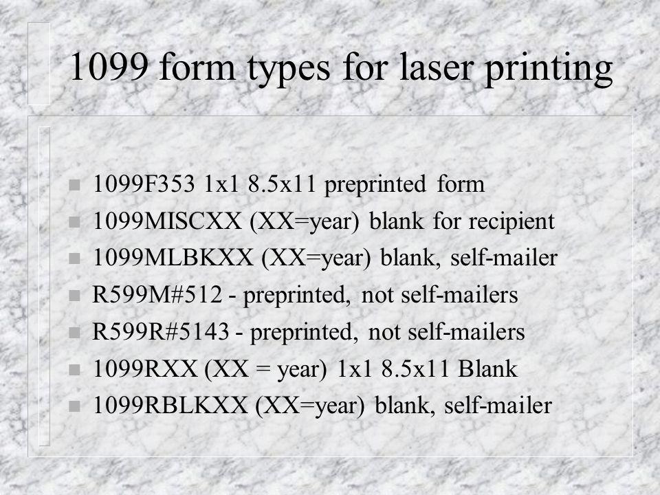 1099 form types for laser printing n 1099F353 1x1 8.5x11 preprinted form n 1099MISCXX (XX=year) blank for recipient n 1099MLBKXX (XX=year) blank, self