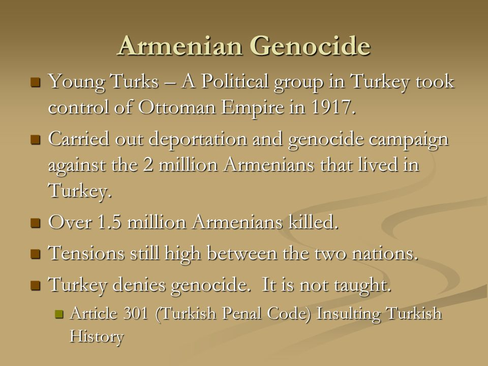 Armenian Genocide Young Turks – A Political group in Turkey took control of Ottoman Empire in 1917.