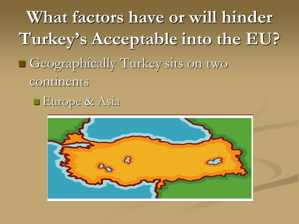 What factors have or will hinder Turkeys Acceptable into the EU.