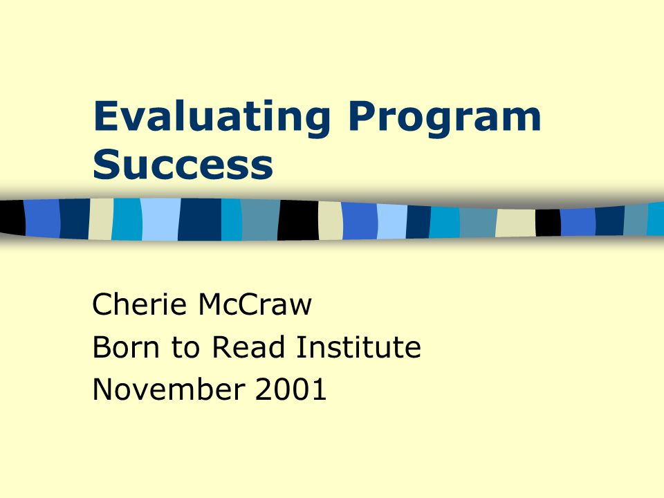 Evaluating Program Success Cherie McCraw Born to Read Institute November 2001