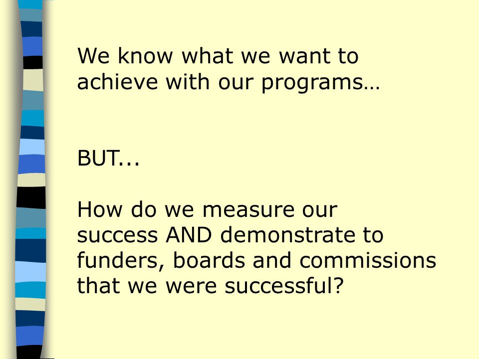 We know what we want to achieve with our programs… BUT...