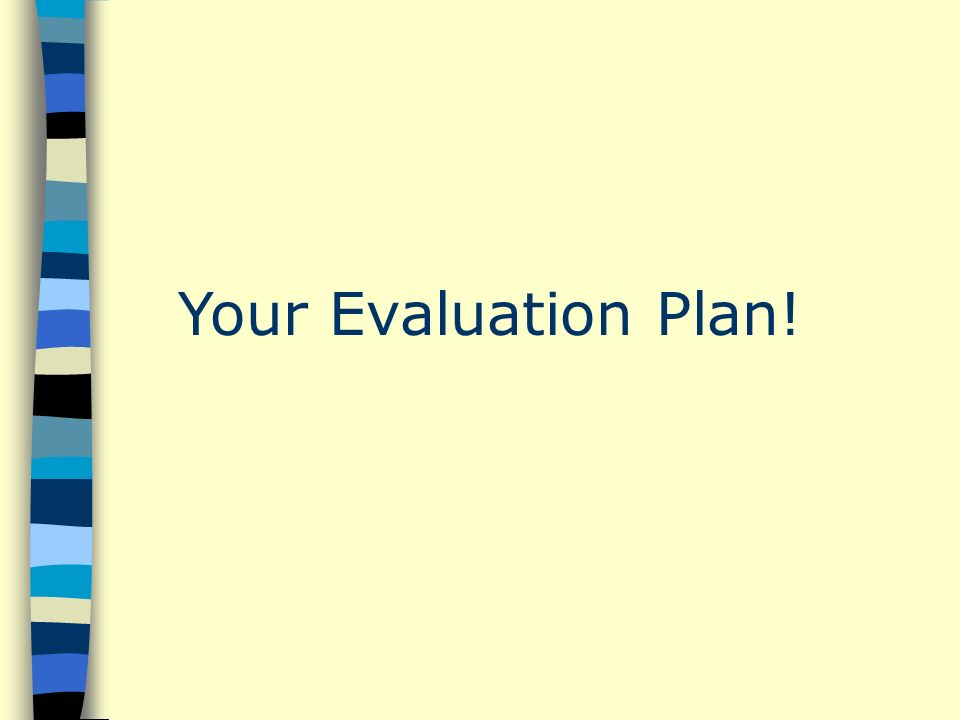 Your Evaluation Plan!