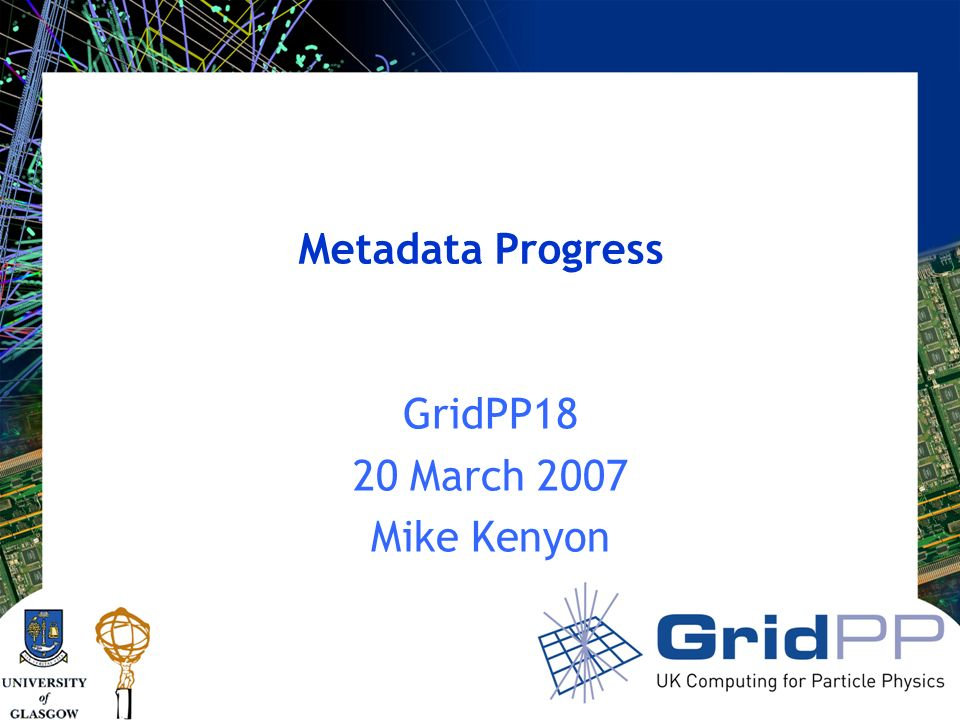 Metadata Progress GridPP18 20 March 2007 Mike Kenyon