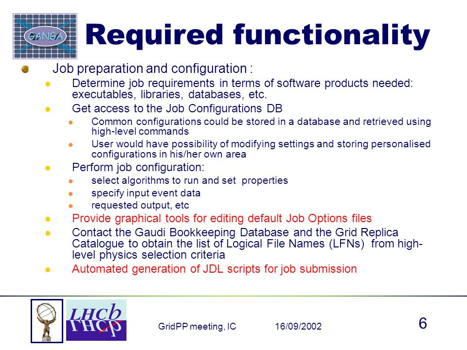 16/09/2002GridPP meeting, IC 6 Job preparation and configuration : Determine job requirements in terms of software products needed: executables, libraries, databases, etc.