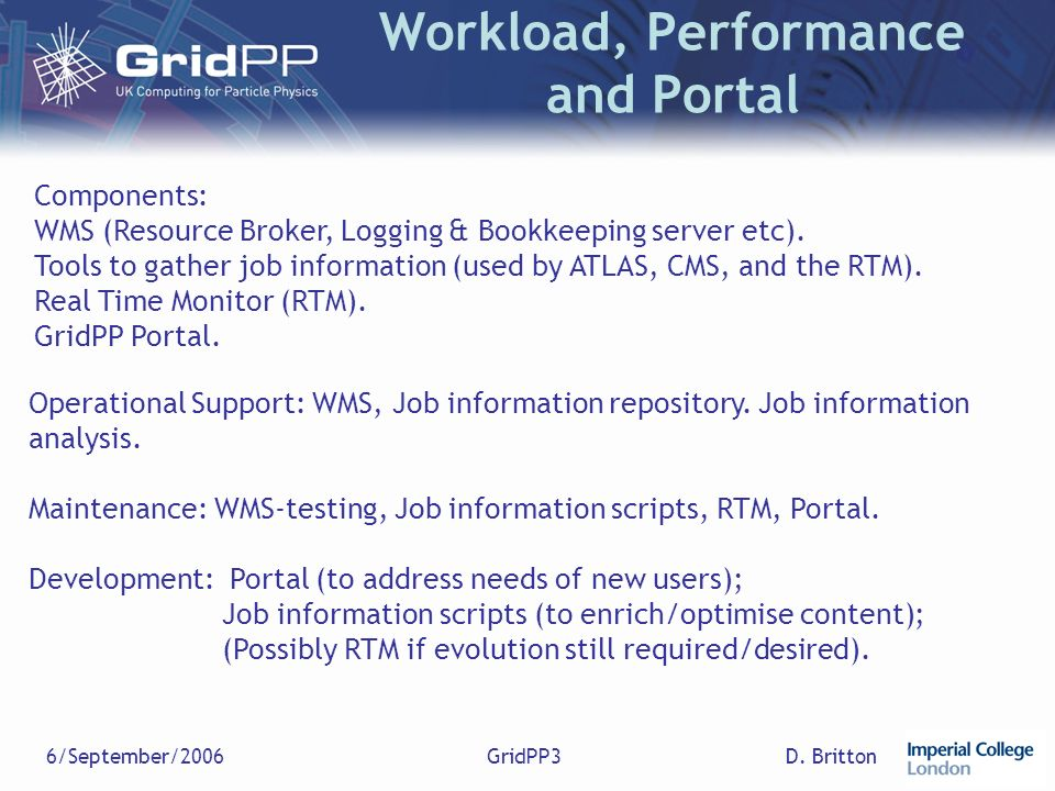 D. Britton6/September/2006GridPP3 Workload, Performance and Portal Operational Support: WMS, Job information repository. Job information analysis. Mai