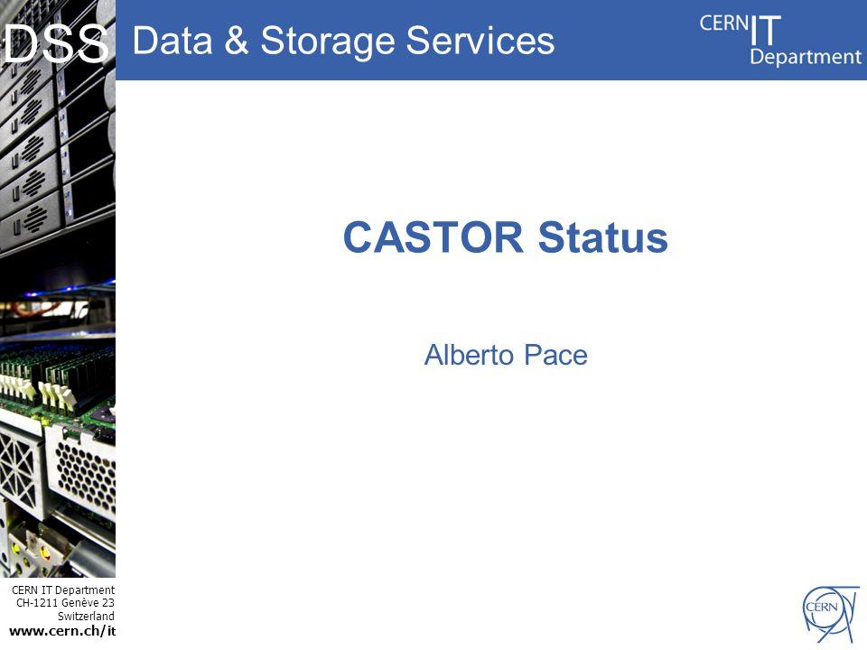 Data & Storage Services CERN IT Department CH-1211 Genève 23 Switzerland www.cern.ch/i t DSS CASTOR Status Alberto Pace