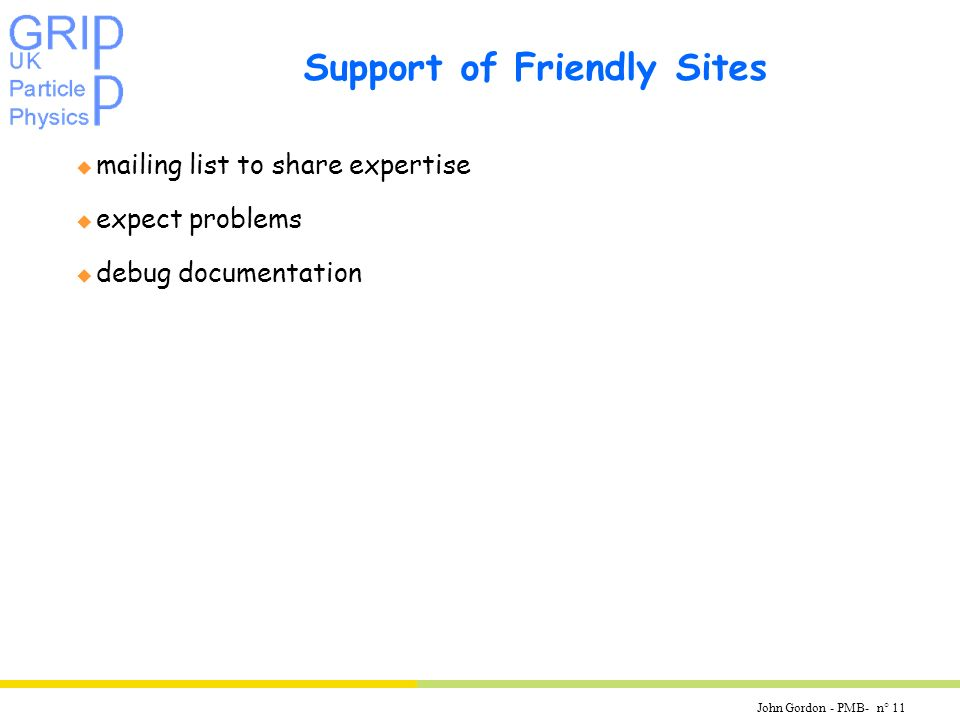 John Gordon - PMB- n° 11 Support of Friendly Sites u mailing list to share expertise u expect problems u debug documentation