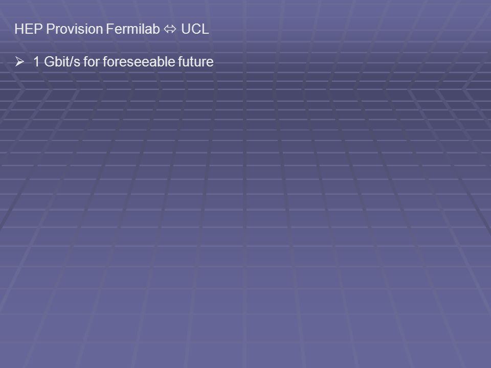 HEP Provision Fermilab UCL 1 Gbit/s for foreseeable future