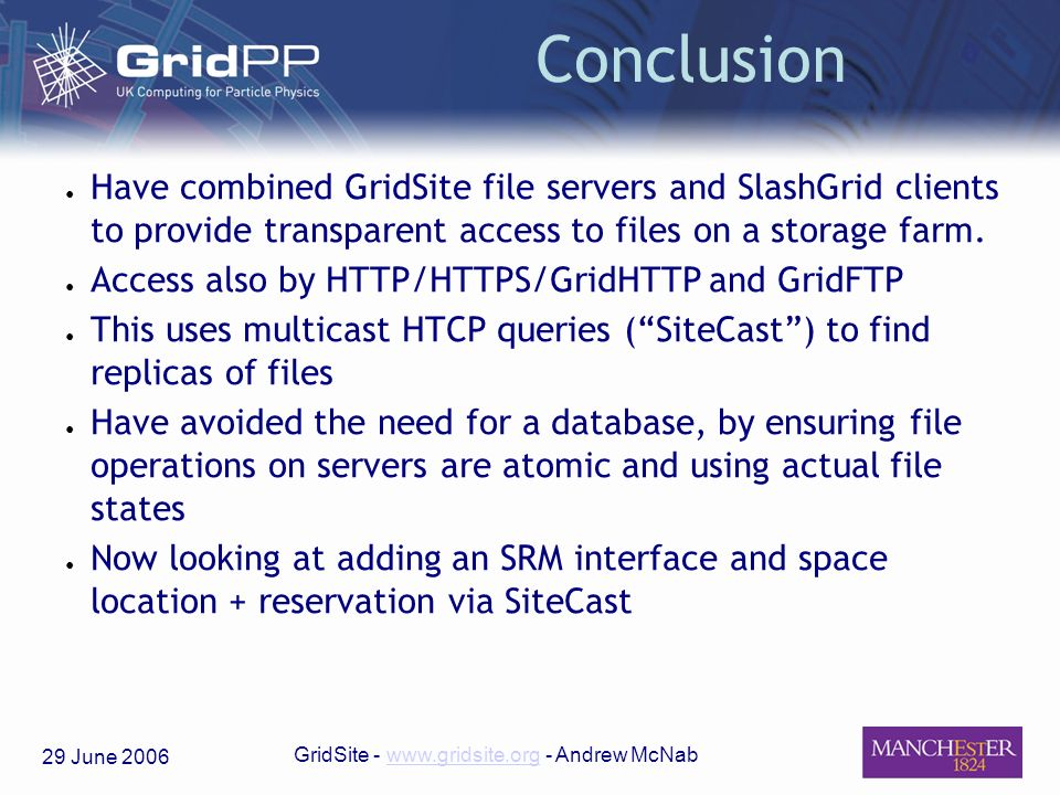 29 June 2006 GridSite - www.gridsite.org - Andrew McNabwww.gridsite.org Conclusion Have combined GridSite file servers and SlashGrid clients to provid