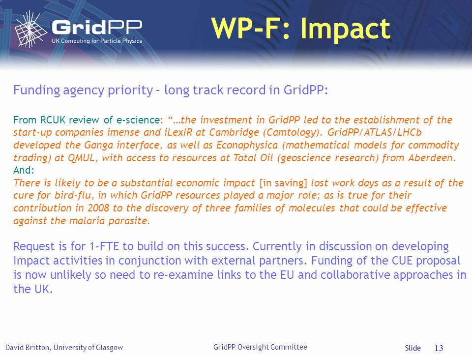 Slide WP-F: Impact David Britton, University of Glasgow 13 Funding agency priority – long track record in GridPP: From RCUK review of e-science: …the
