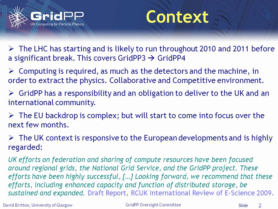 Slide The LHC has starting and is likely to run throughout 2010 and 2011 before a significant break. This covers GridPP3 GridPP4 Computing is required
