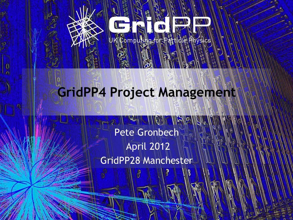 GridPP4 Project Management Pete Gronbech April 2012 GridPP28 Manchester