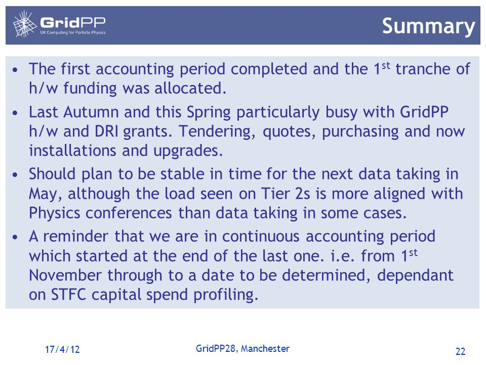 22 GridPP28, Manchester Summary 17/4/12 The first accounting period completed and the 1 st tranche of h/w funding was allocated.