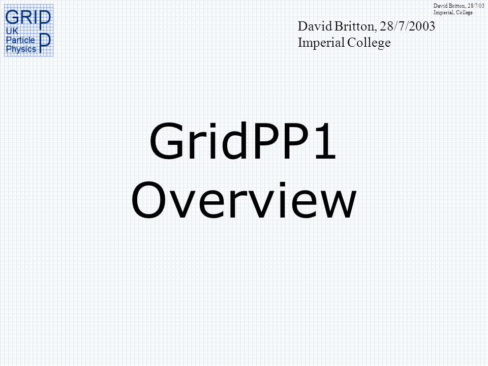 David Britton, 28/7/03 Imperial, College Project Overview