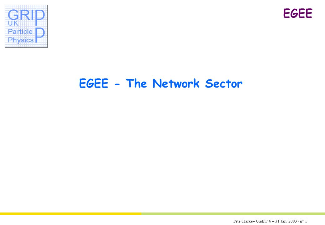 Pete Clarke– GridPP 6 – 31 Jan 2003 - n° 1 EGEE EGEE - The Network Sector