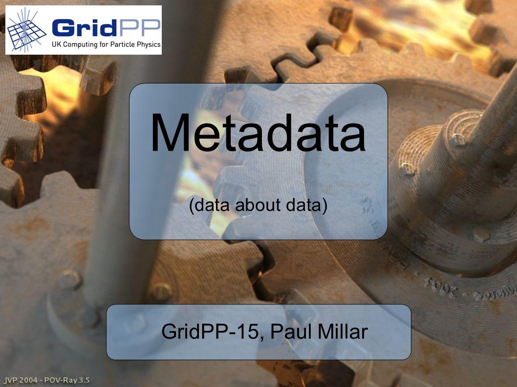 Metadata (data about data) GridPP-15, Paul Millar