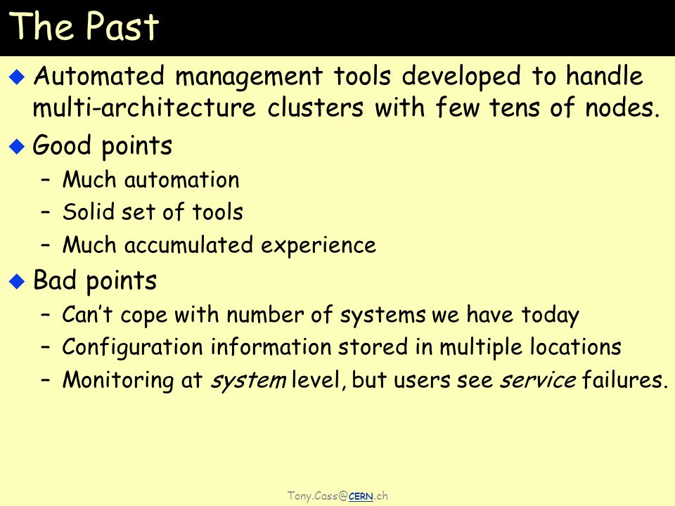 CERN.ch The Past Automated management tools developed to handle multi-architecture clusters with few tens of nodes.