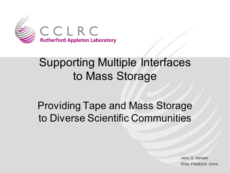 Jens G Jensen Atlas Petabyte store Supporting Multiple Interfaces to Mass Storage Providing Tape and Mass Storage to Diverse Scientific Communities