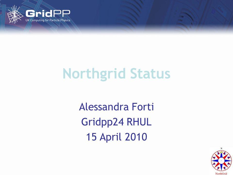 Northgrid Status Alessandra Forti Gridpp24 RHUL 15 April 2010