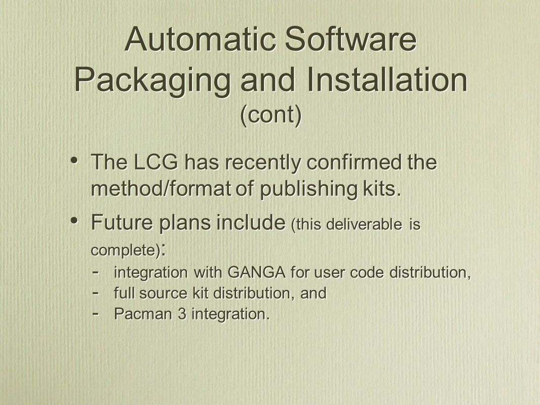 Automatic Software Packaging and Installation (cont) The LCG has recently confirmed the method/format of publishing kits.