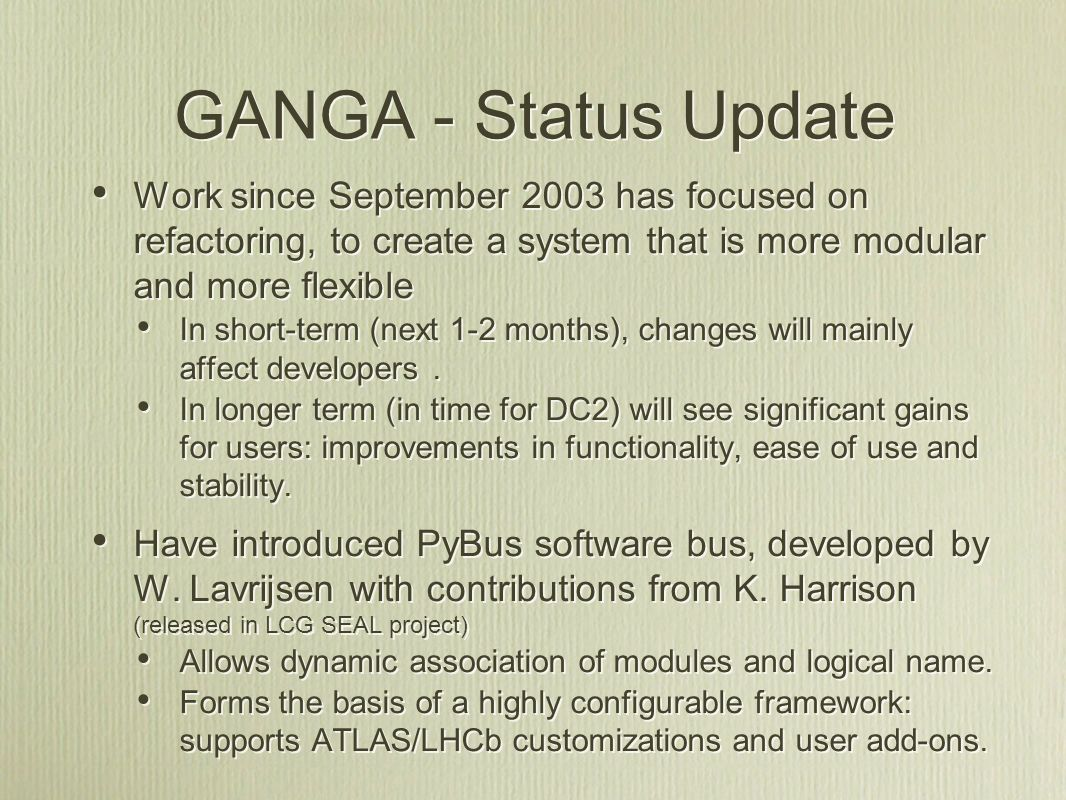 GANGA - Status Update Work since September 2003 has focused on refactoring, to create a system that is more modular and more flexible In short-term (next 1-2 months), changes will mainly affect developers.