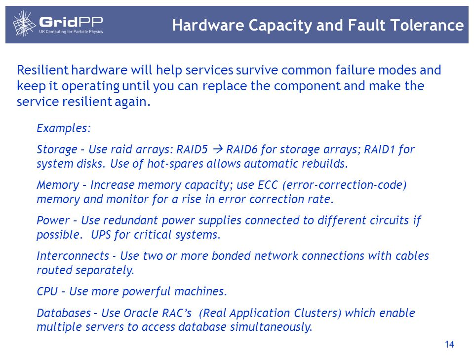 14 Hardware Capacity and Fault Tolerance Examples: Storage – Use raid arrays: RAID5 RAID6 for storage arrays; RAID1 for system disks. Use of hot-spare