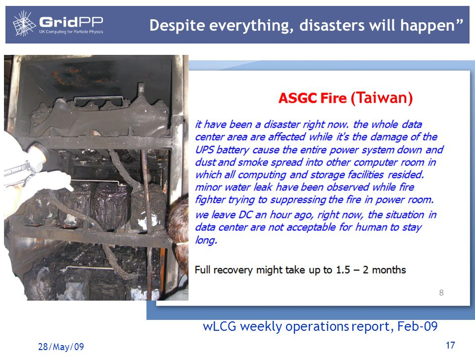 17 Despite everything, disasters will happen 28/May/09 wLCG weekly operations report, Feb-09 (Taiwan)