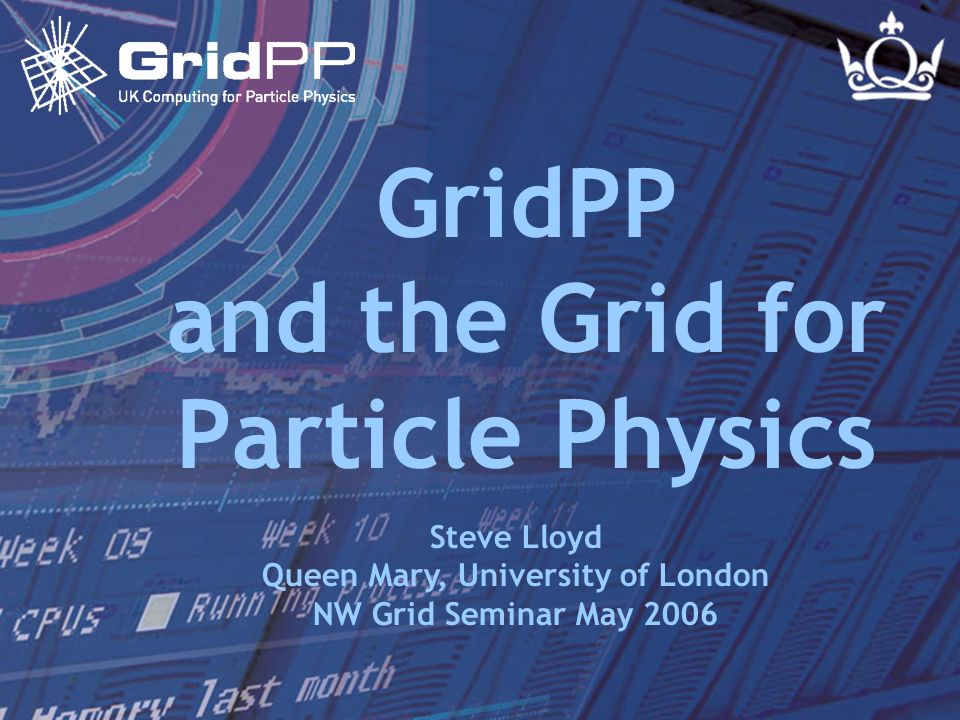 Slide 1 of 24 Steve Lloyd NW Grid Seminar - 11 May 2006 GridPP and the Grid for Particle Physics Steve Lloyd Queen Mary, University of London NW Grid Seminar May 2006