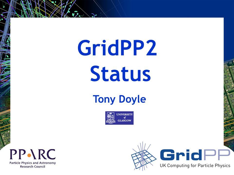 GridPP2 Status Tony Doyle