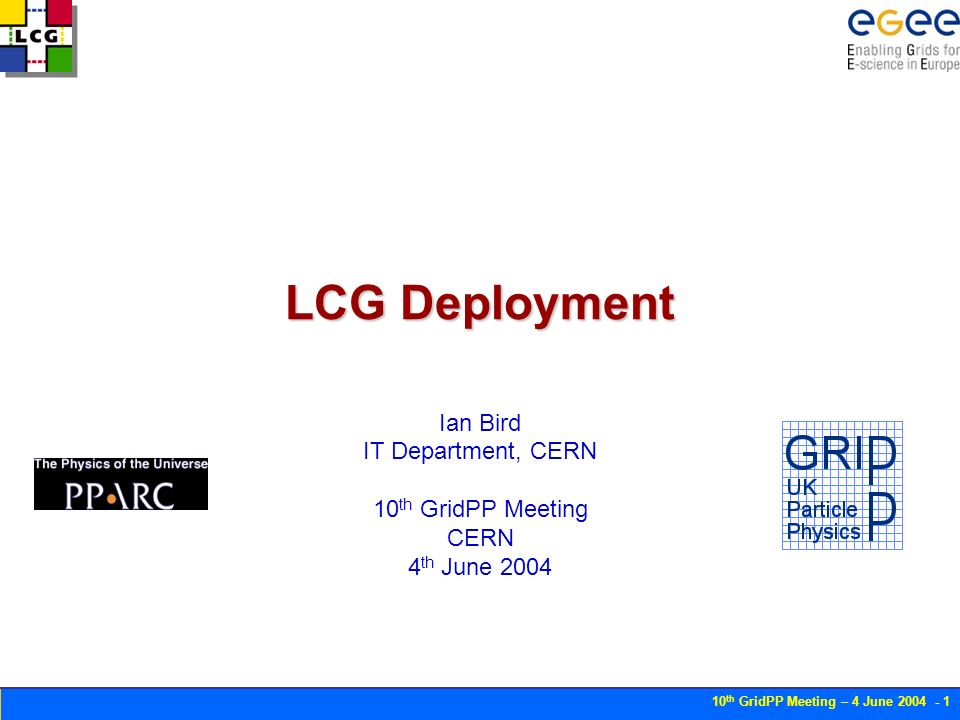 10 th GridPP Meeting – 4 June LCG Deployment Ian Bird IT Department, CERN 10 th GridPP Meeting CERN 4 th June 2004