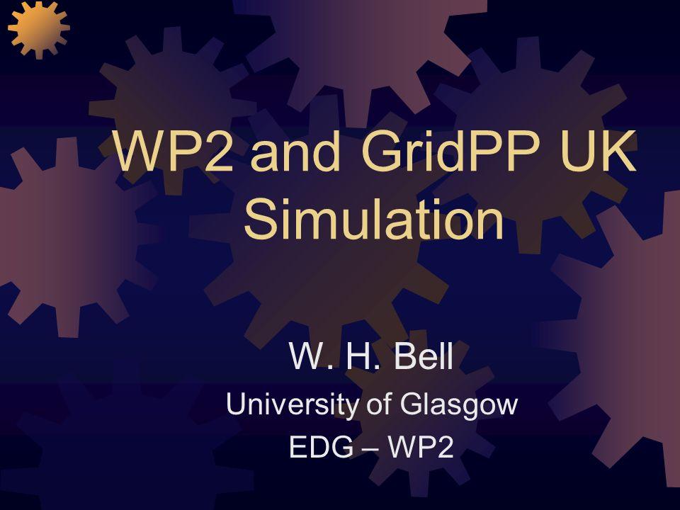 WP2 and GridPP UK Simulation W. H. Bell University of Glasgow EDG – WP2