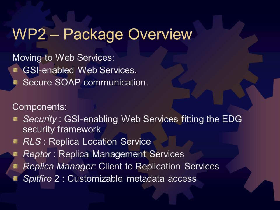 WP2 – Package Overview Moving to Web Services: GSI-enabled Web Services.