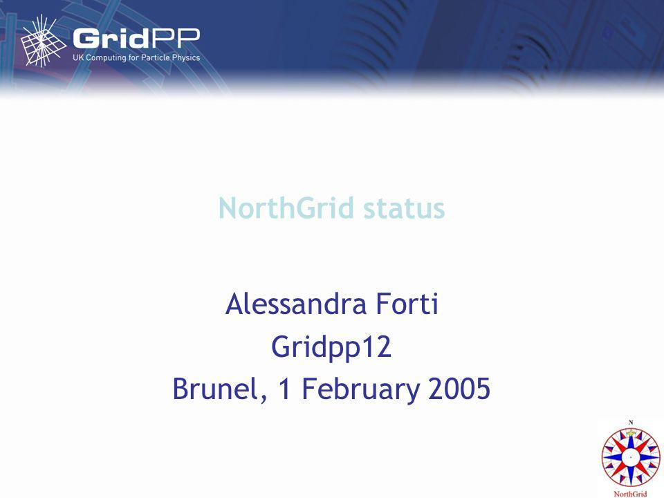 NorthGrid status Alessandra Forti Gridpp12 Brunel, 1 February 2005