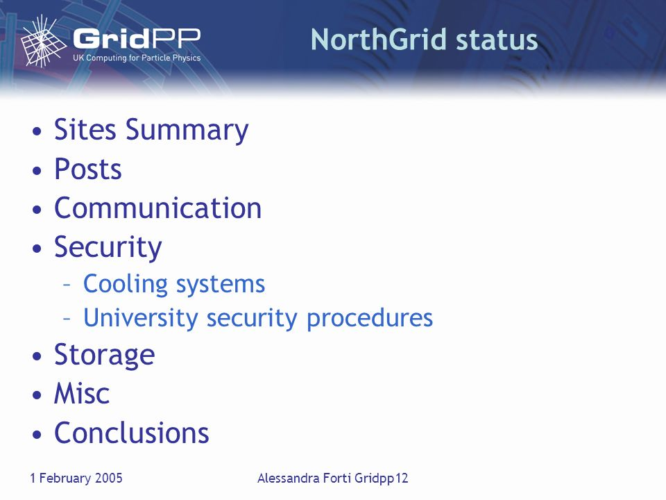 1 February 2005Alessandra Forti Gridpp12 NorthGrid status Sites Summary Posts Communication Security –Cooling systems –University security procedures