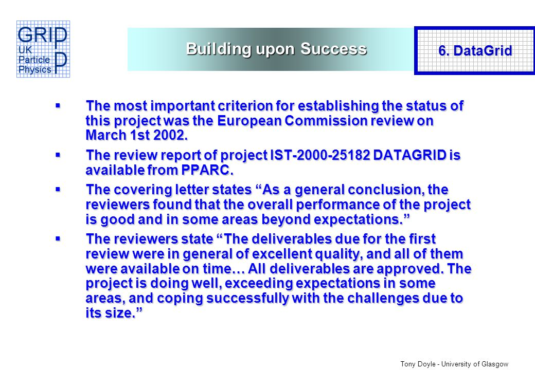 Tony Doyle - University of Glasgow Building upon Success The most important criterion for establishing the status of this project was the European Commission review on March 1st 2002.