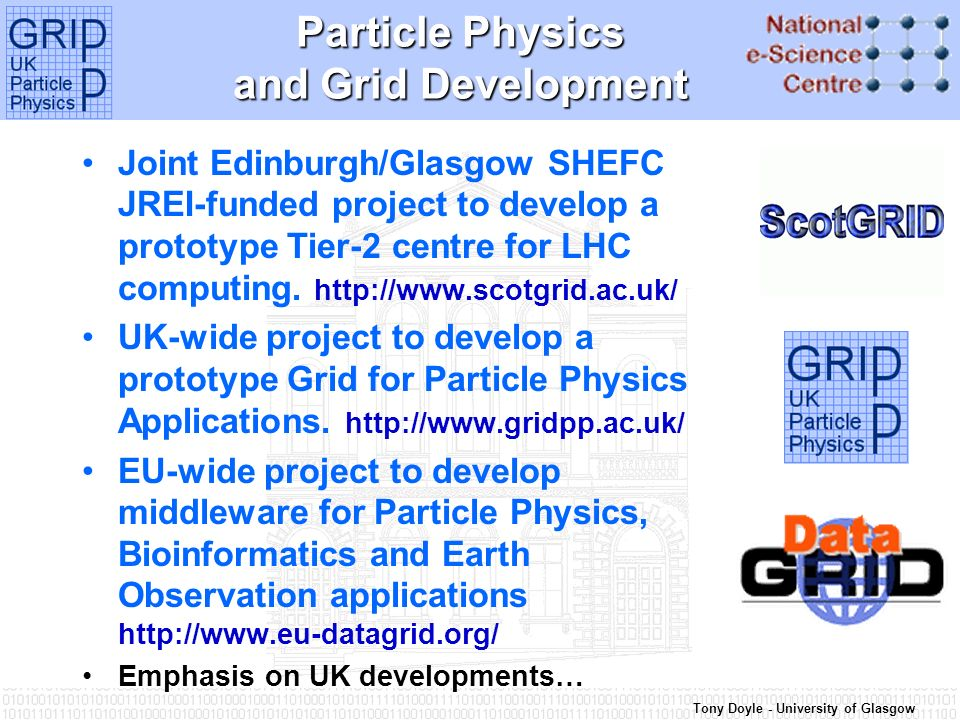 Tony Doyle - University of Glasgow GridPP1 Summary II 6.Grid Deployment Programme Defined The Basis for LHC Computing 7.Active Tier-1/A Production Centre meeting International Requirements 8.Latent Tier-2 resources being monitored 9.Significant middleware development programme 10.First simple applications using the Grid testbed (open approach)