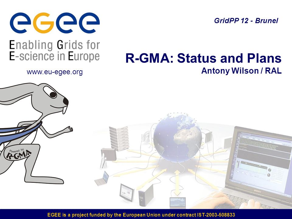 EGEE is a project funded by the European Union under contract IST-2003-508833 R-GMA: Status and Plans Antony Wilson / RAL GridPP 12 - Brunel www.eu-eg